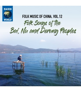 Folk Music of China, Vol. 12 – Folk Songs of the Bai, Nu and Derung Peoples